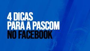 01 - 4 dicas para a pascom no facebook