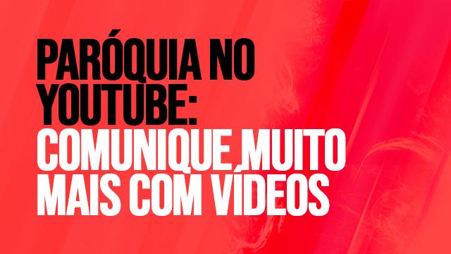 01 - Paróquia no Youtube comunique muito mais com vídeos
